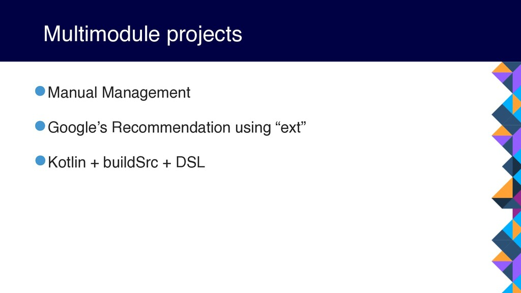 Multimodule projects •Manual Management •Google...