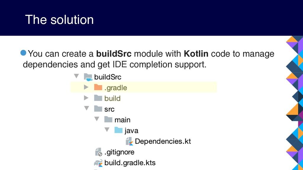 The solution •You can create a buildSrc module ...