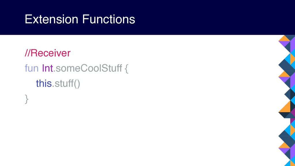 Extension Functions //Receiver fun Int.someCool...
