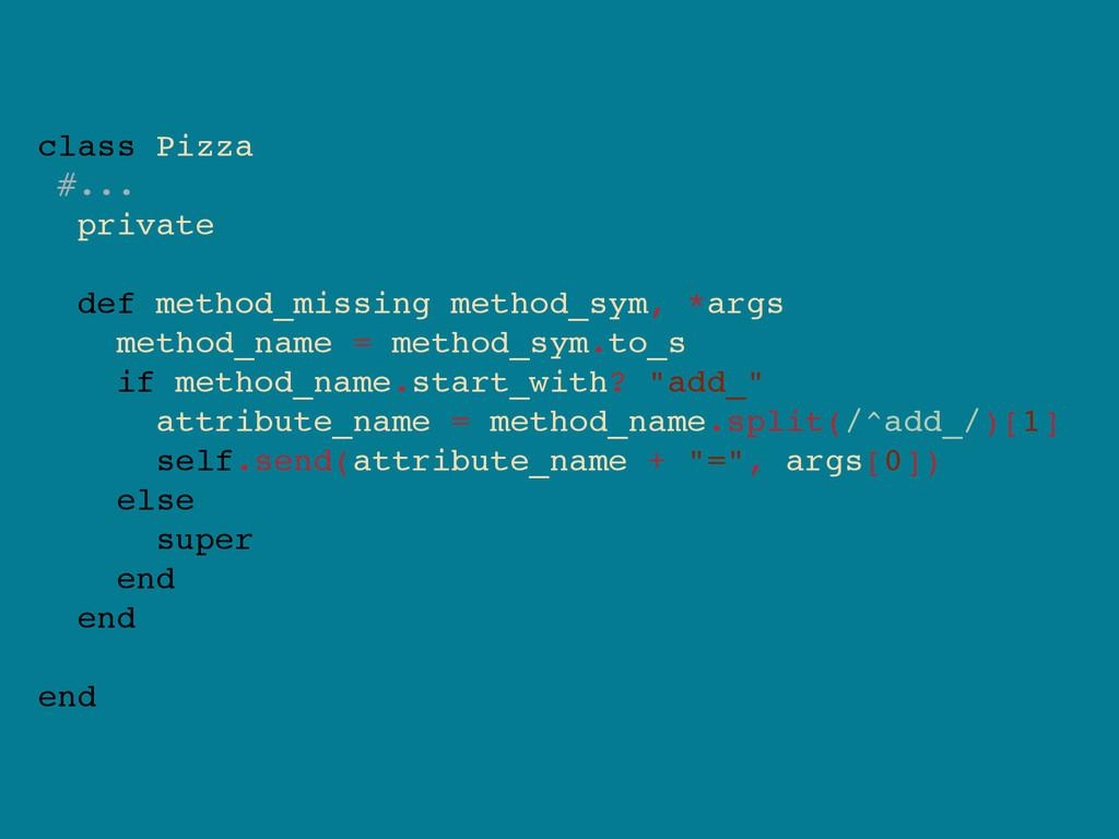 class Pizza #... private def method_missing met...