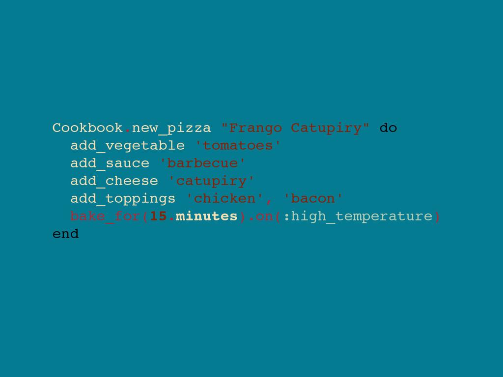 "Cookbook.new_pizza ""Frango Catupiry"" do add_veg..."