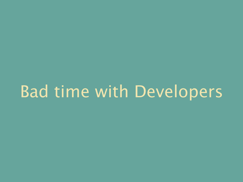 Bad time with Developers