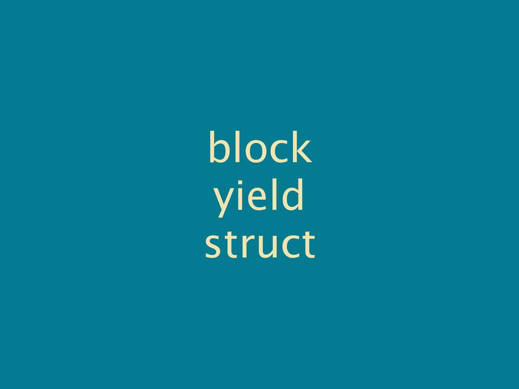 block yield struct