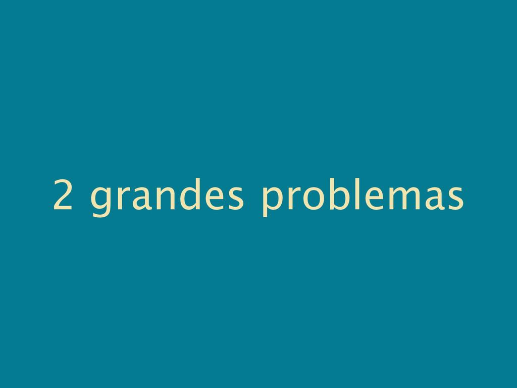 2 grandes problemas