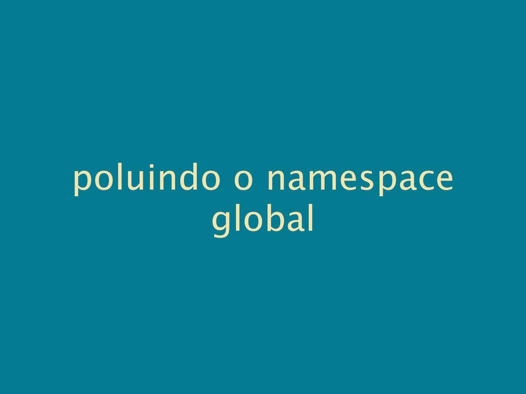 poluindo o namespace global
