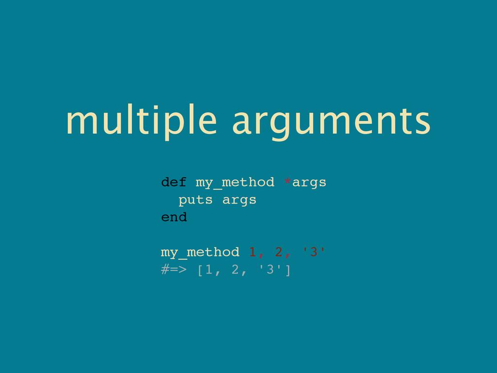 multiple arguments def my_method *args puts arg...