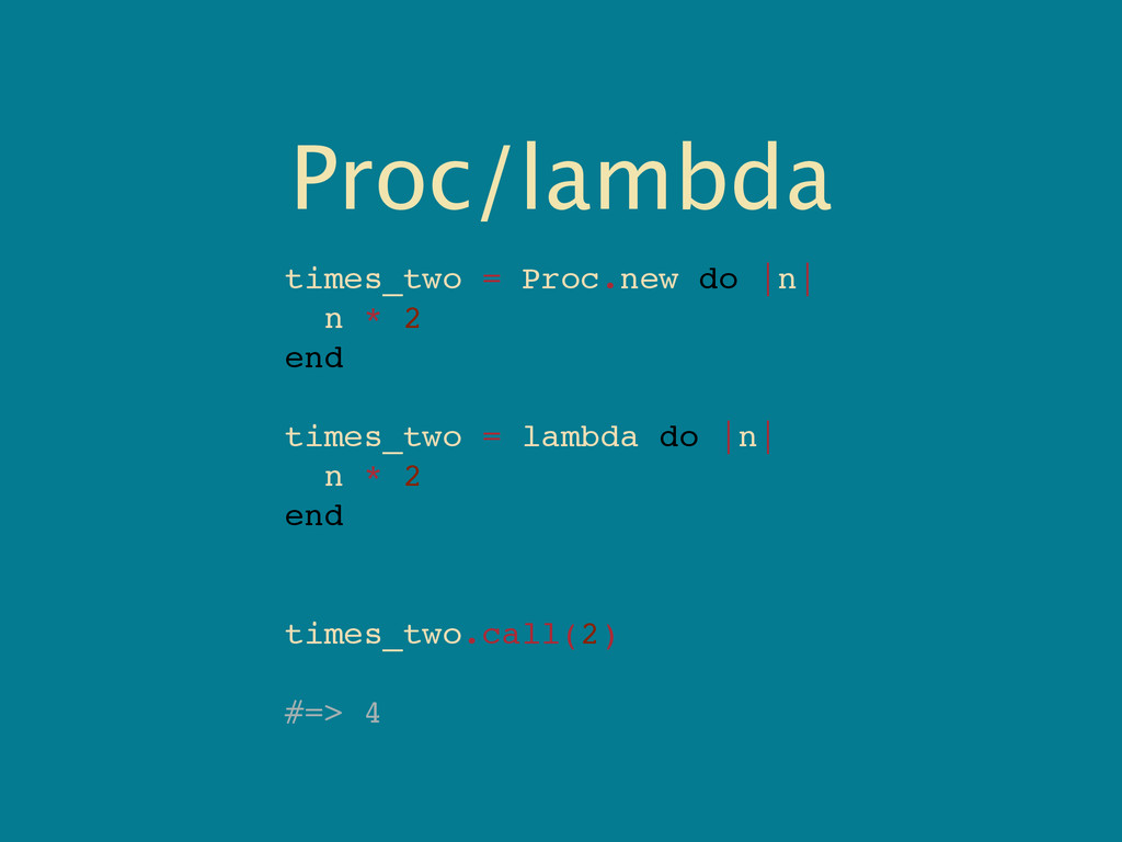 Proc/lambda times_two = Proc.new do |n| n * 2 e...