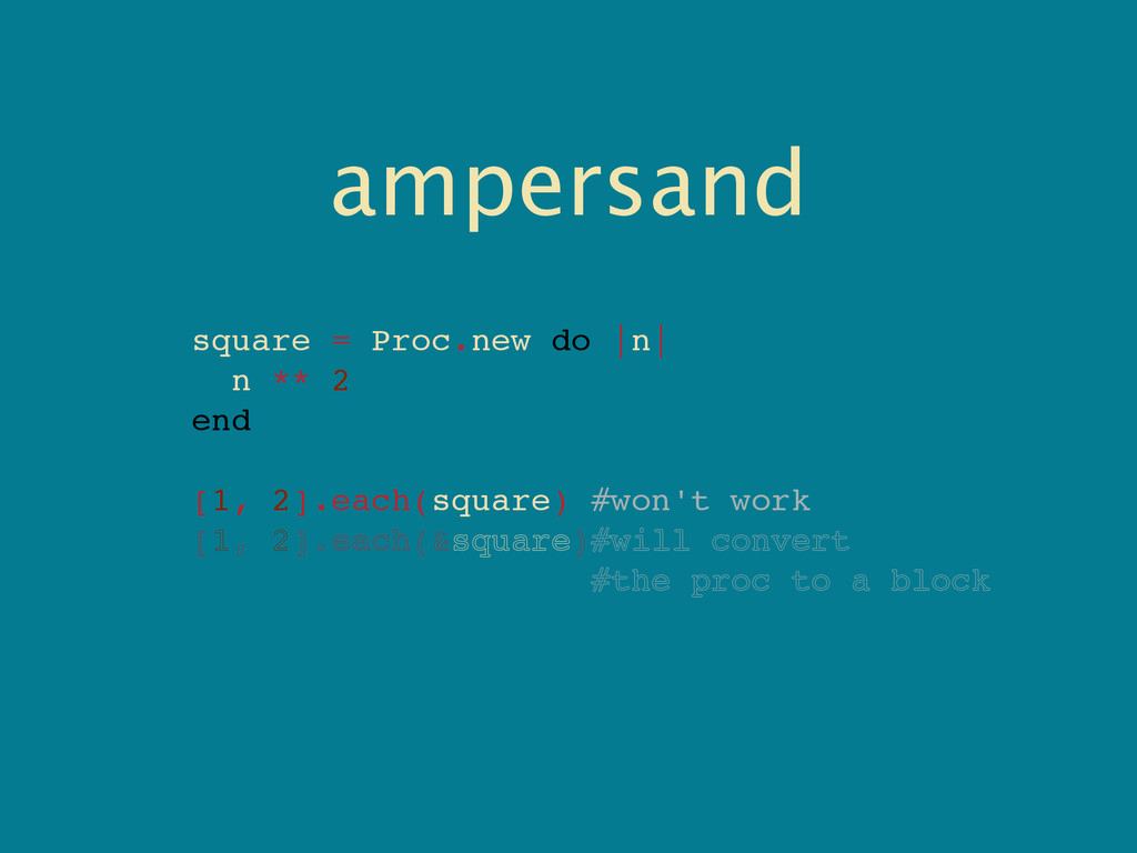 ampersand square = Proc.new do |n| n ** 2 end [...