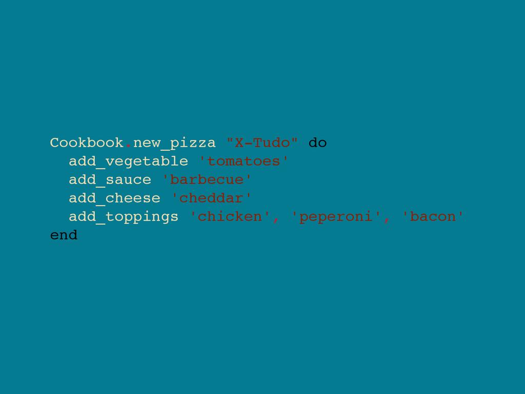 "Cookbook.new_pizza ""X-Tudo"" do add_vegetable 't..."