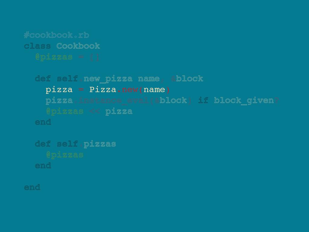 #cookbook.rb class Cookbook @pizzas = [] def se...