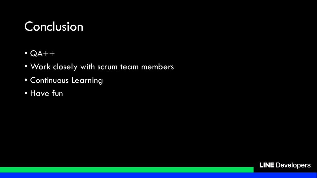 Conclusion • QA++ • Work closely with scrum tea...