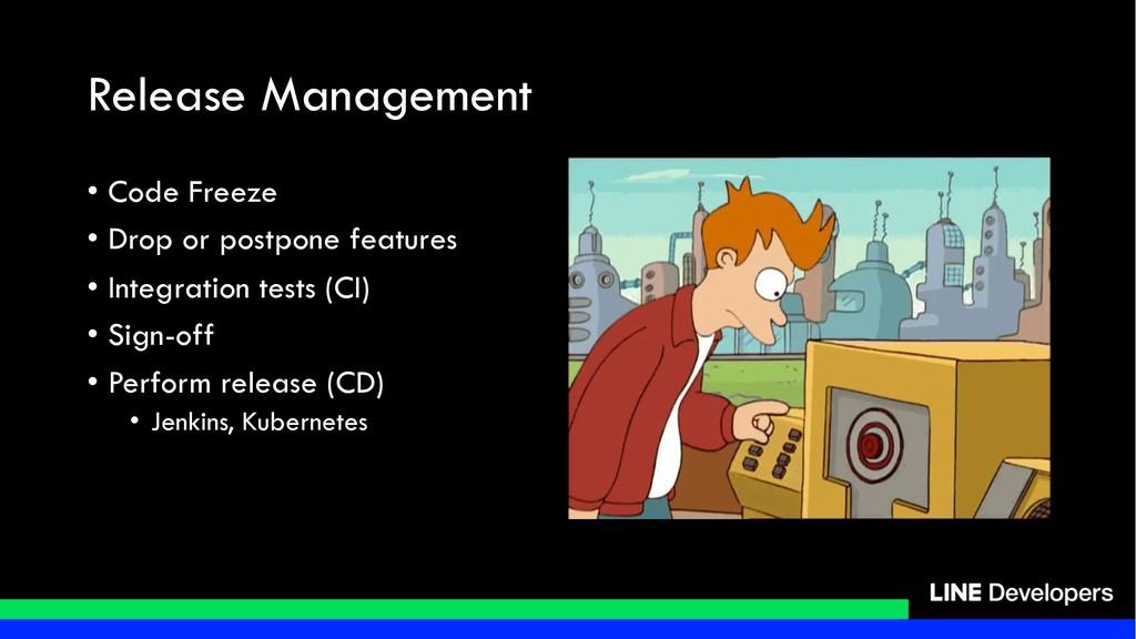 Release Management • Code Freeze • Drop or post...