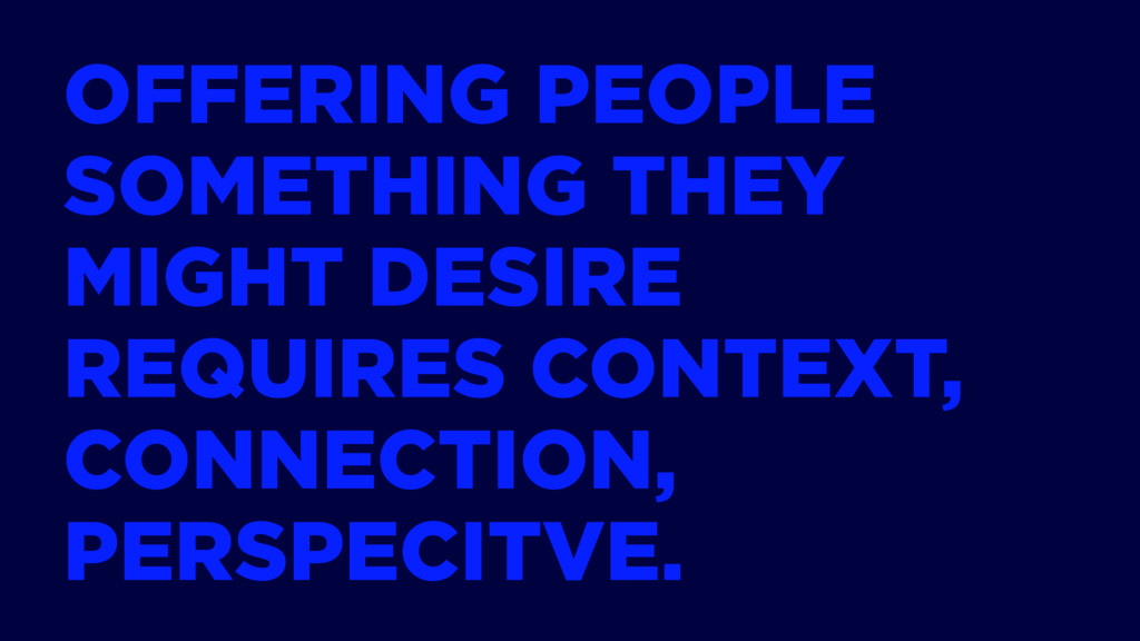 OFFERING PEOPLE SOMETHING THEY MIGHT DESIRE REQ...