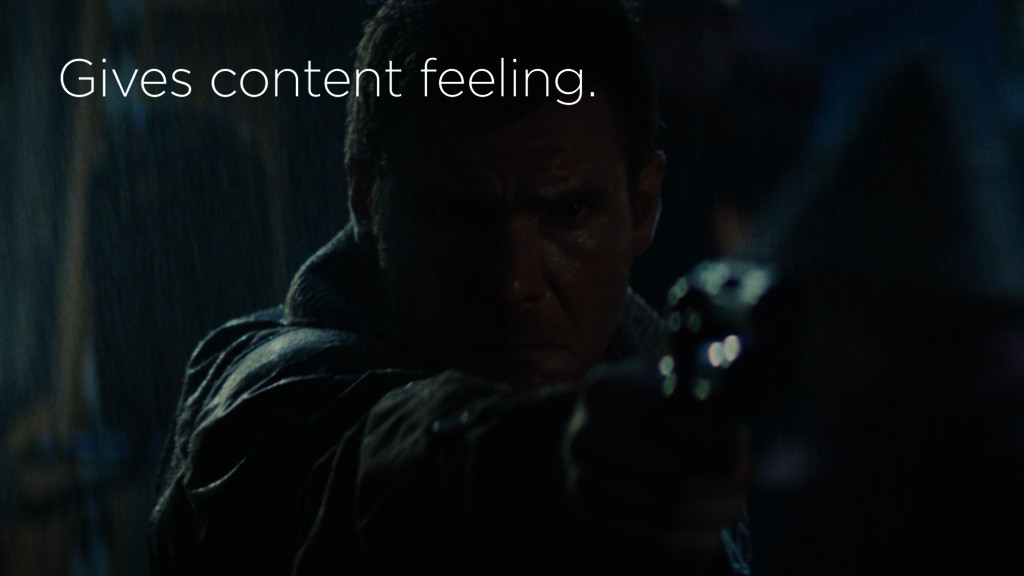 Gives content feeling.