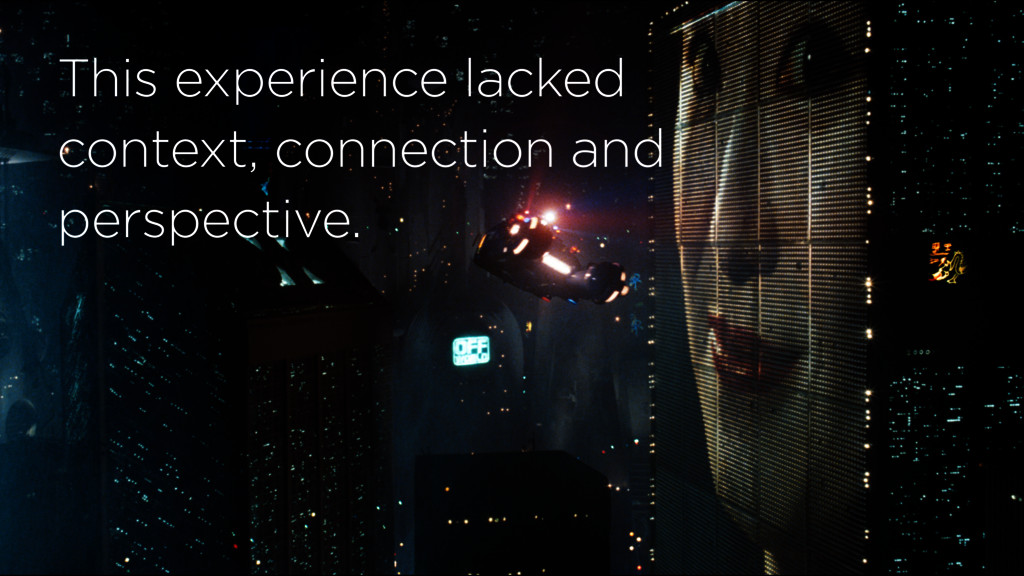 This experience lacked context, connection and ...