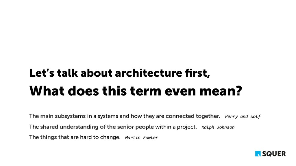 Let's talk about architecture first, What does t...
