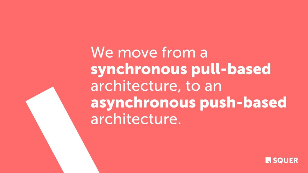 We move from a synchronous pull-based architect...