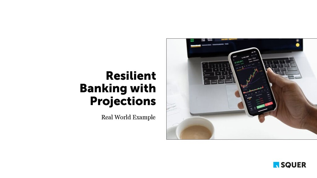 Resilient Banking with Projections Real World E...