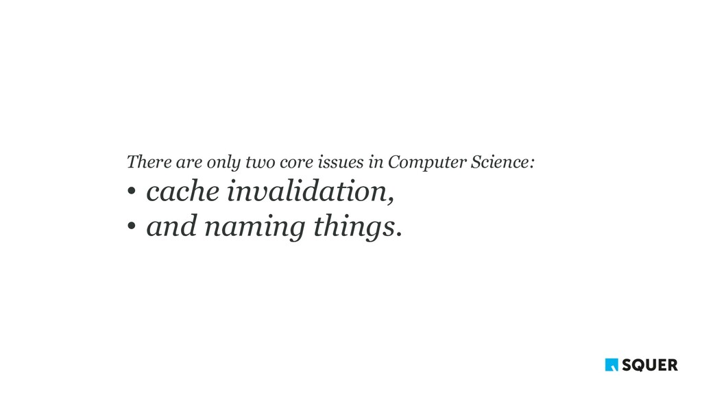 There are only two core issues in Computer Scie...