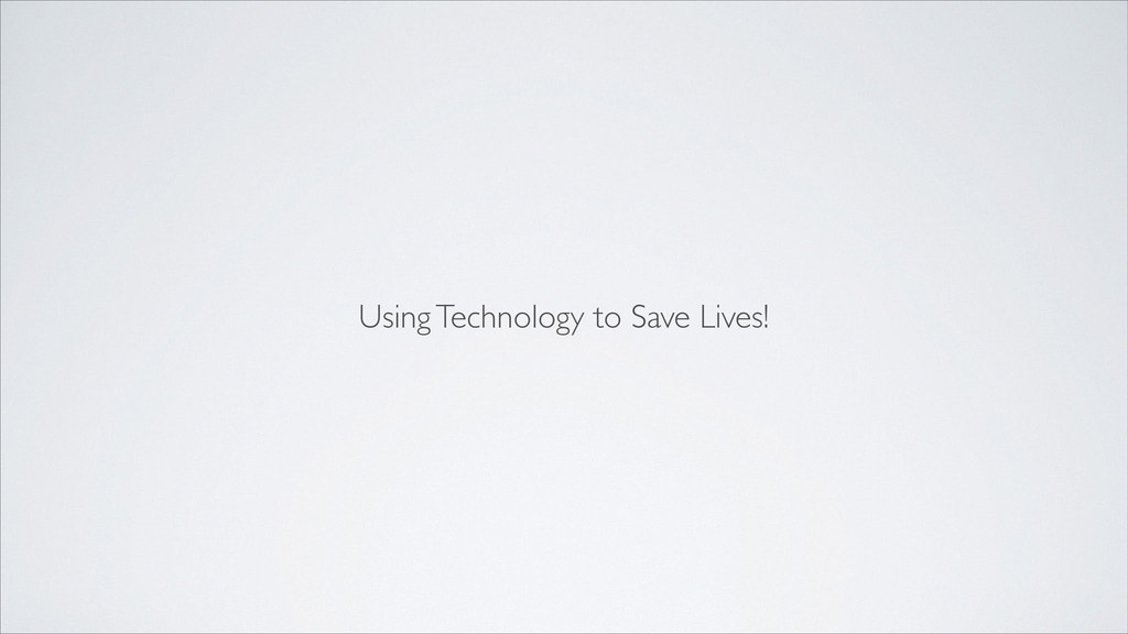 Using Technology to Save Lives!