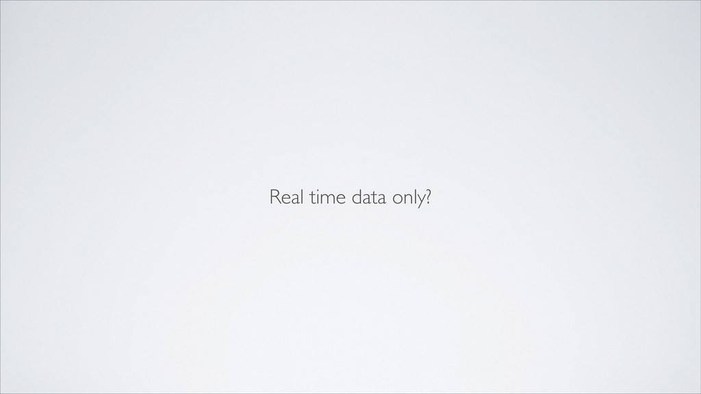 Real time data only?
