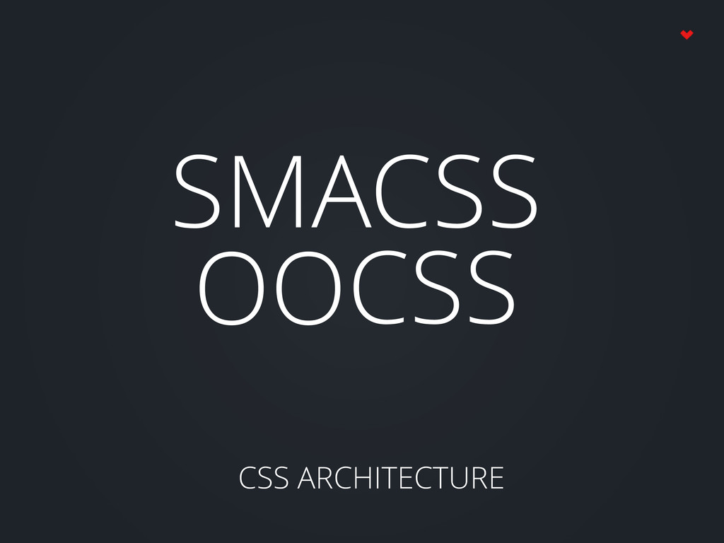 CSS ARCHITECTURE SMACSS CSS OO