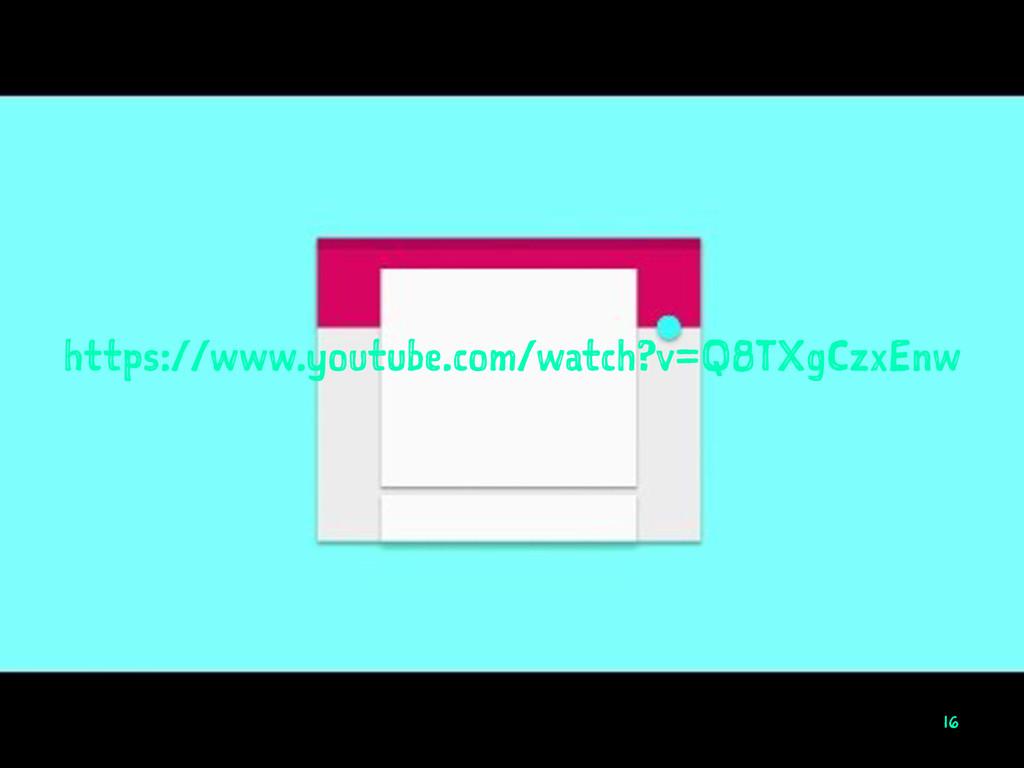 https://www.youtube.com/watch?v=Q8TXgCzxEnw 16