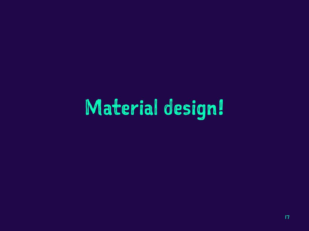 Material design! 17