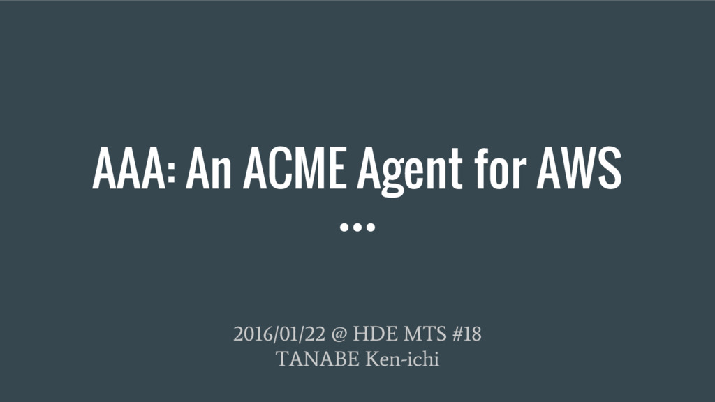 AAA: An ACME Agent for AWS 2016/01/22 @ HDE MTS...