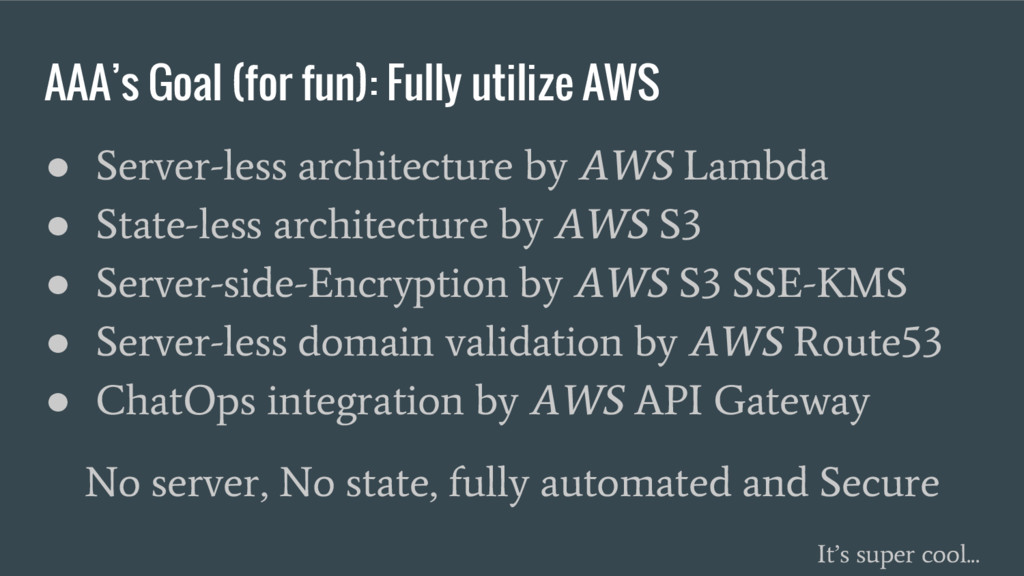 AAA's Goal (for fun): Fully utilize AWS ● Serve...