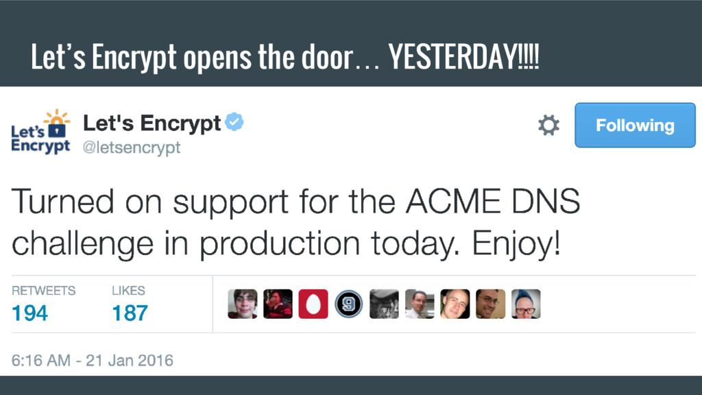 Let's Encrypt opens the door… YESTERDAY!!!!