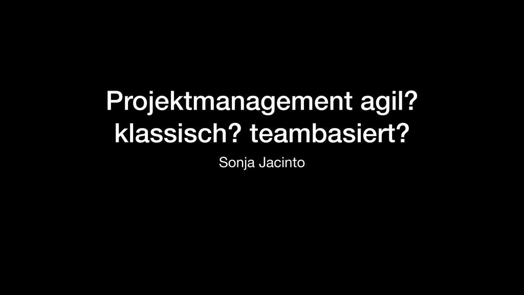 Projektmanagement agil? klassisch? teambasiert?...