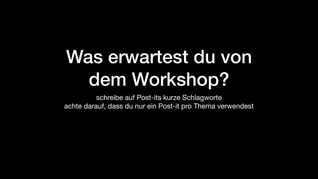 Was erwartest du von dem Workshop? schreibe auf...