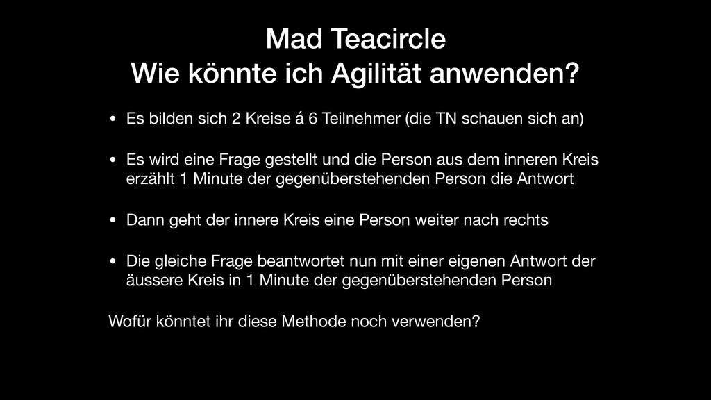 Mad Teacircle Wie könnte ich Agilität anwenden?...