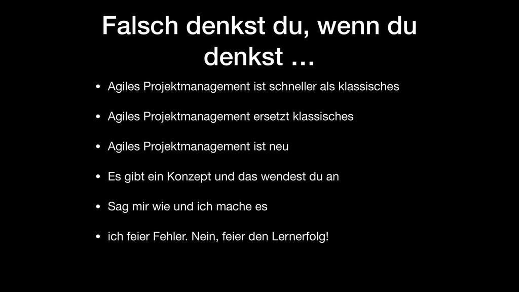 Falsch denkst du, wenn du denkst … • Agiles Pro...