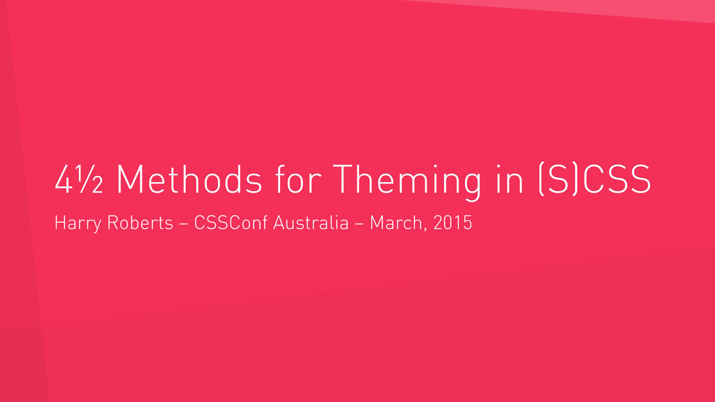 4½ Methods for Theming in (S)CSS Harry Roberts ...
