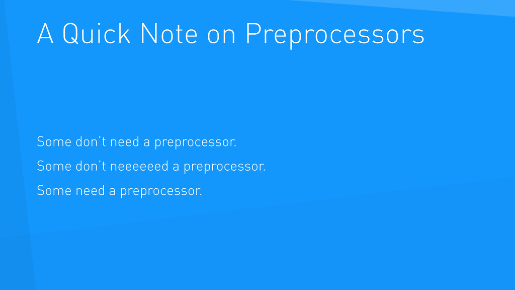 A Quick Note on Preprocessors Some don't need a...