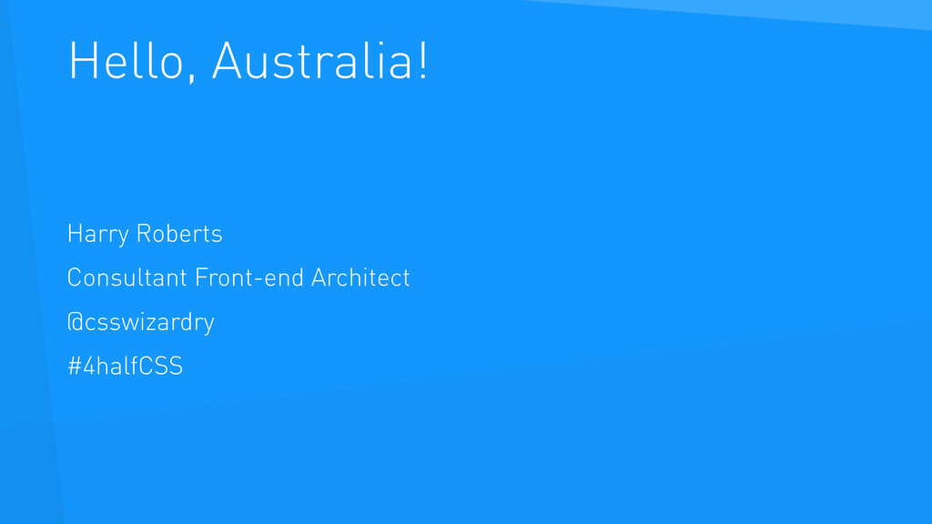 Hello, Australia! Harry Roberts Consultant Fron...
