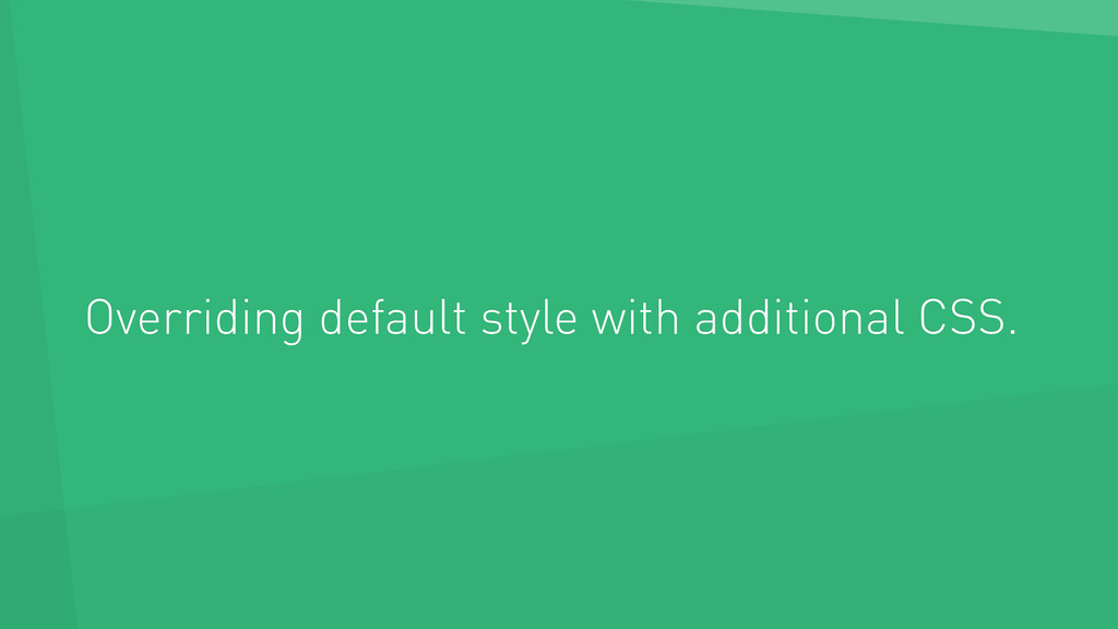 Overriding default style with additional CSS.