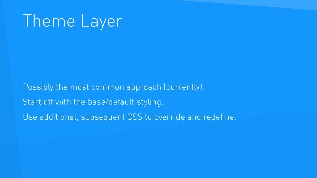 Theme Layer Possibly the most common approach (...