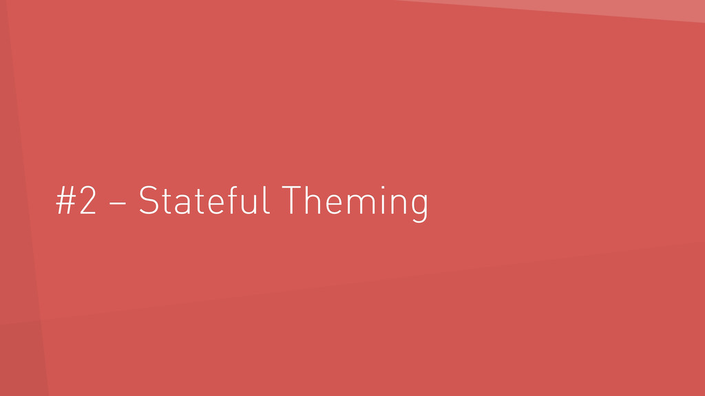 #2 – Stateful Theming