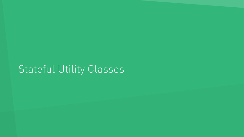 Stateful Utility Classes