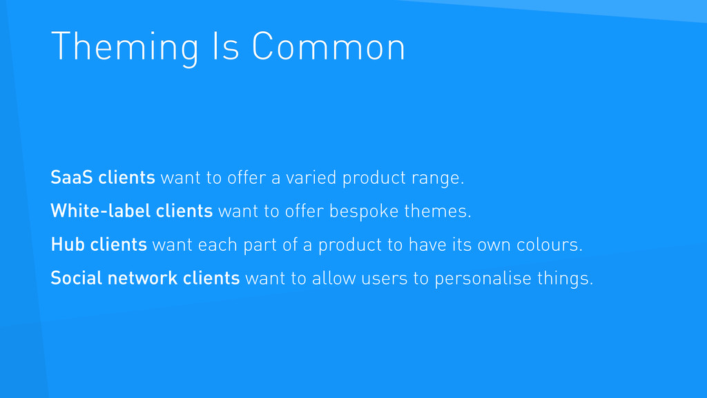 Theming Is Common SaaS clients want to offer a ...