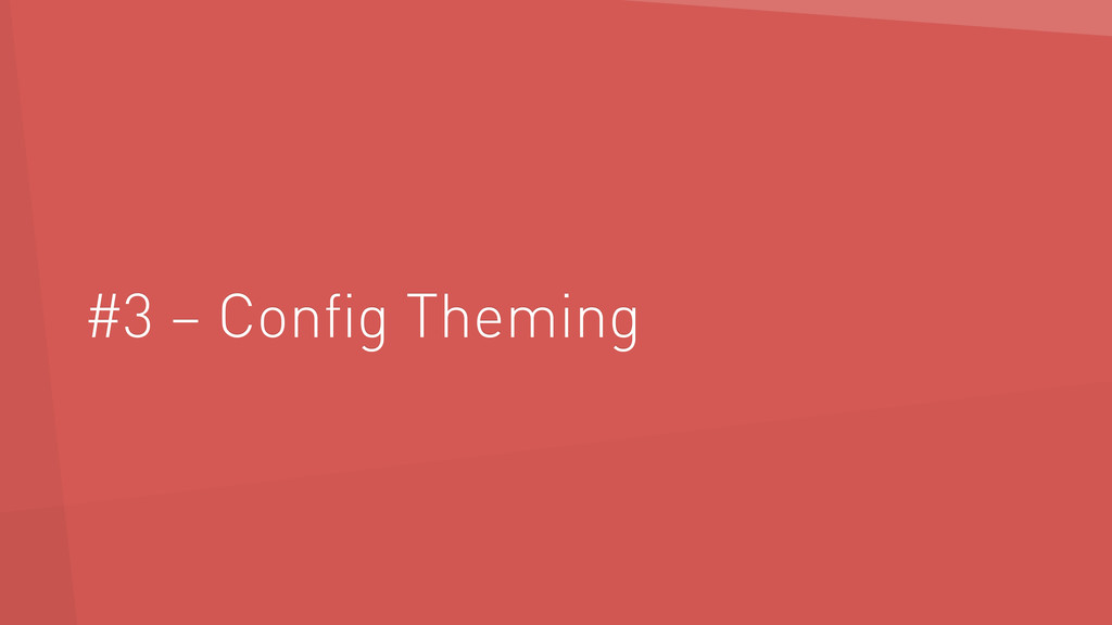 #3 – Config Theming