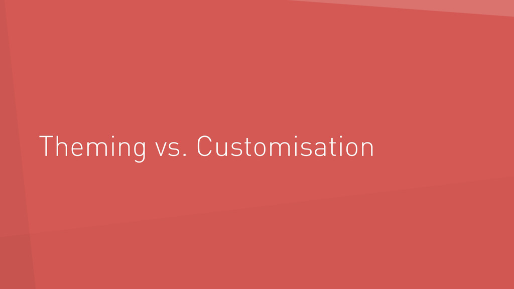 Theming vs. Customisation