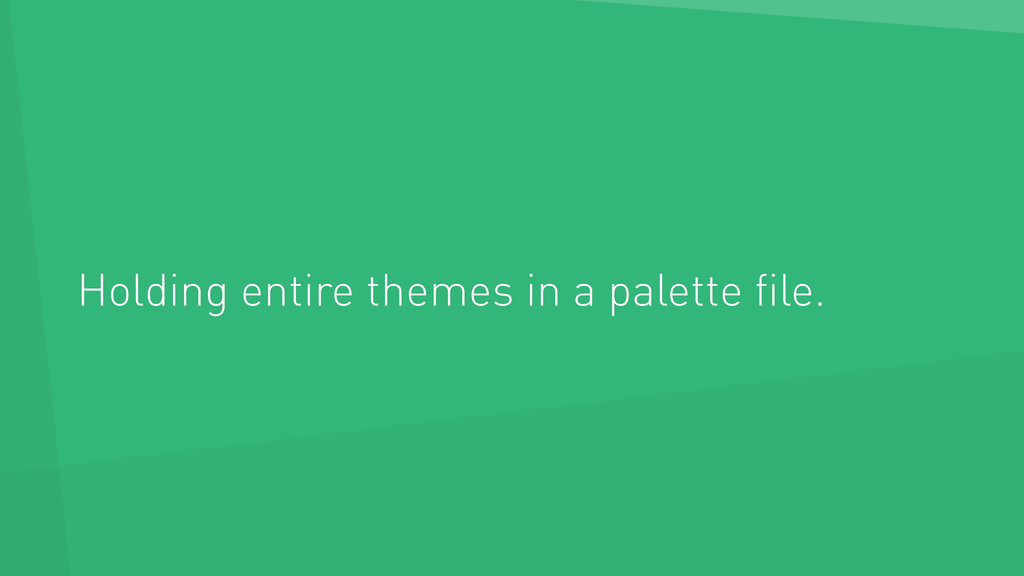 Holding entire themes in a palette file.
