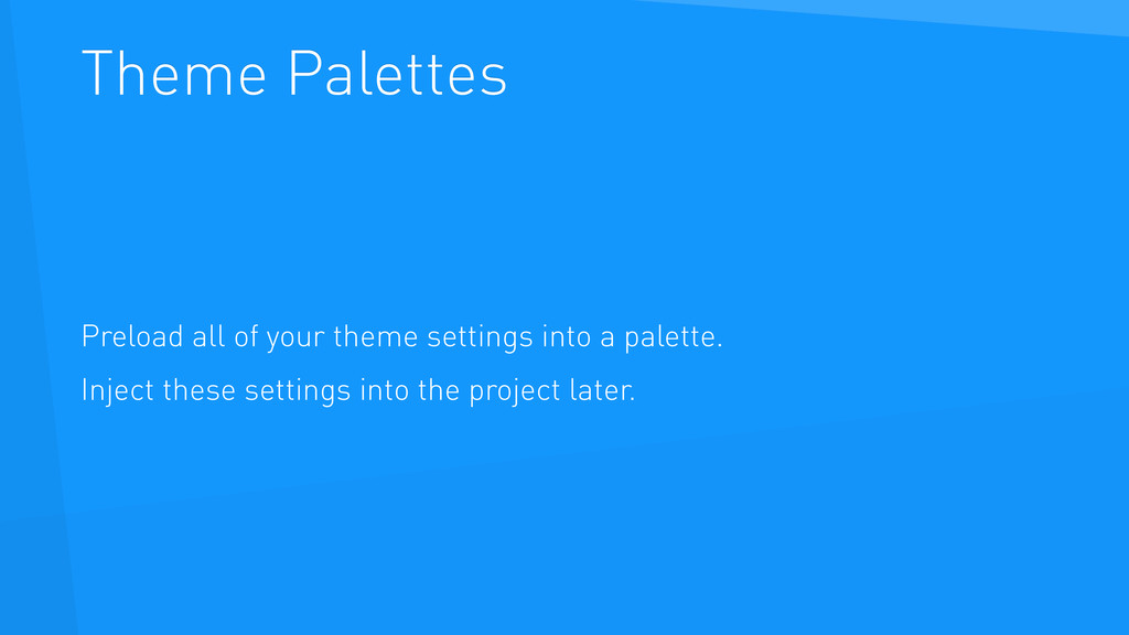 Theme Palettes Preload all of your theme settin...