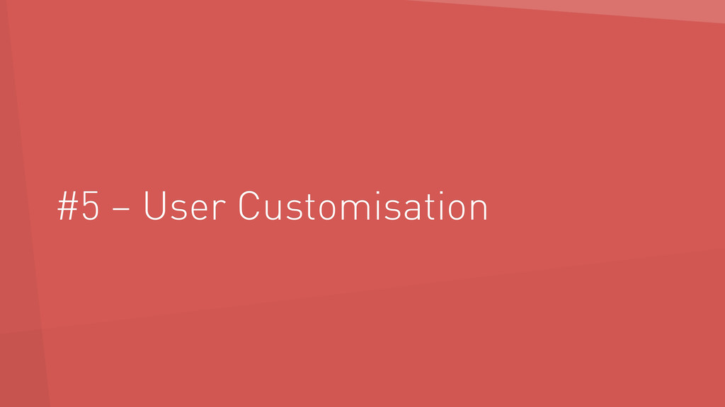 #5 – User Customisation