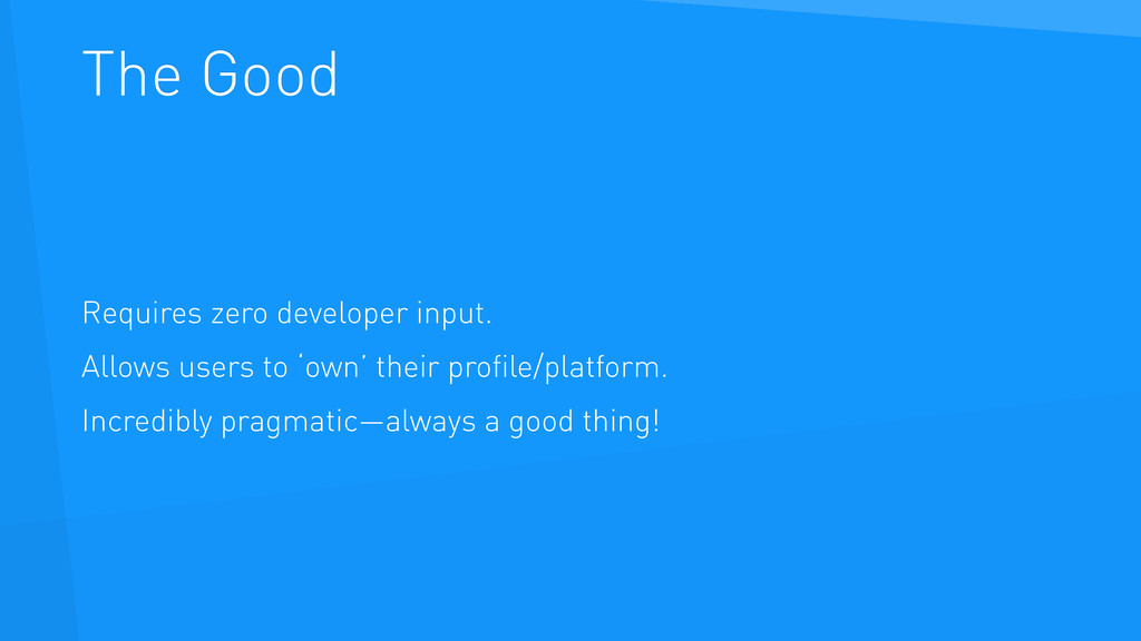 The Good Requires zero developer input. Allows ...