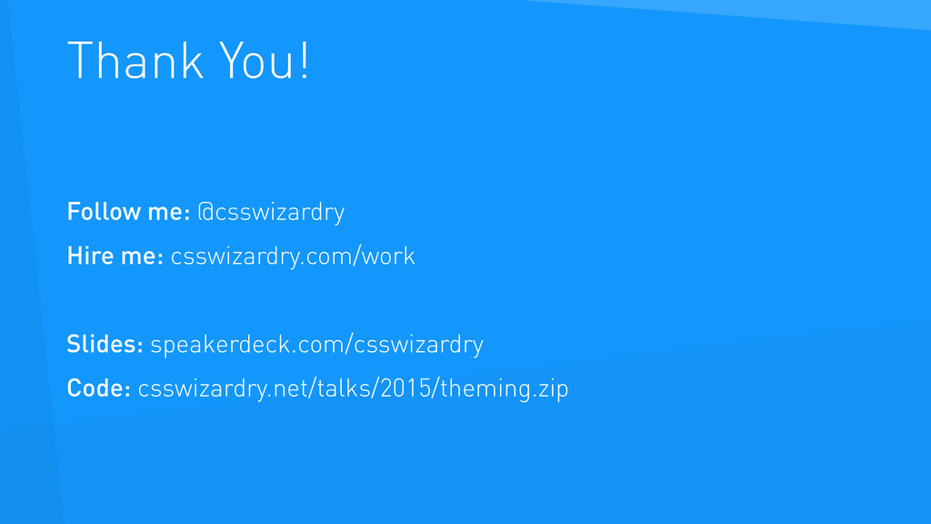 Thank You! Follow me: @csswizardry Hire me: css...